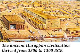 The ancient harappan civilization thrived from 3300-1300 BCE